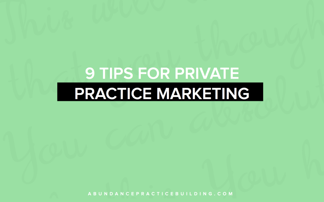 9 Tips for Private Practice Marketing
