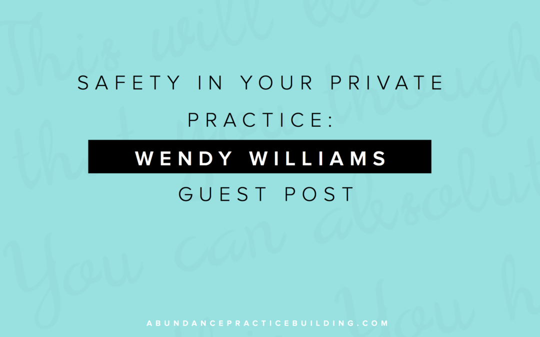 Safety in Your Private Practice: Wendy Williams Guest Post