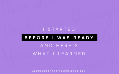 I Started Before I Was Ready & Here's What I Learned