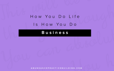 How You Do Life Is How You Do Business