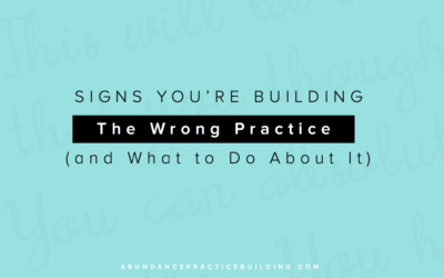 Signs You're Building The Wrong Practice (and What to Do About It)