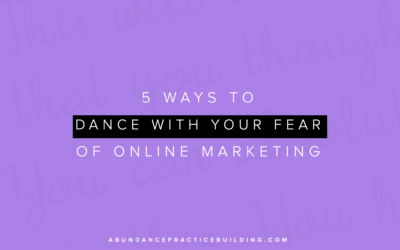 5 Ways to Dance With Your Fear of Online Marketing