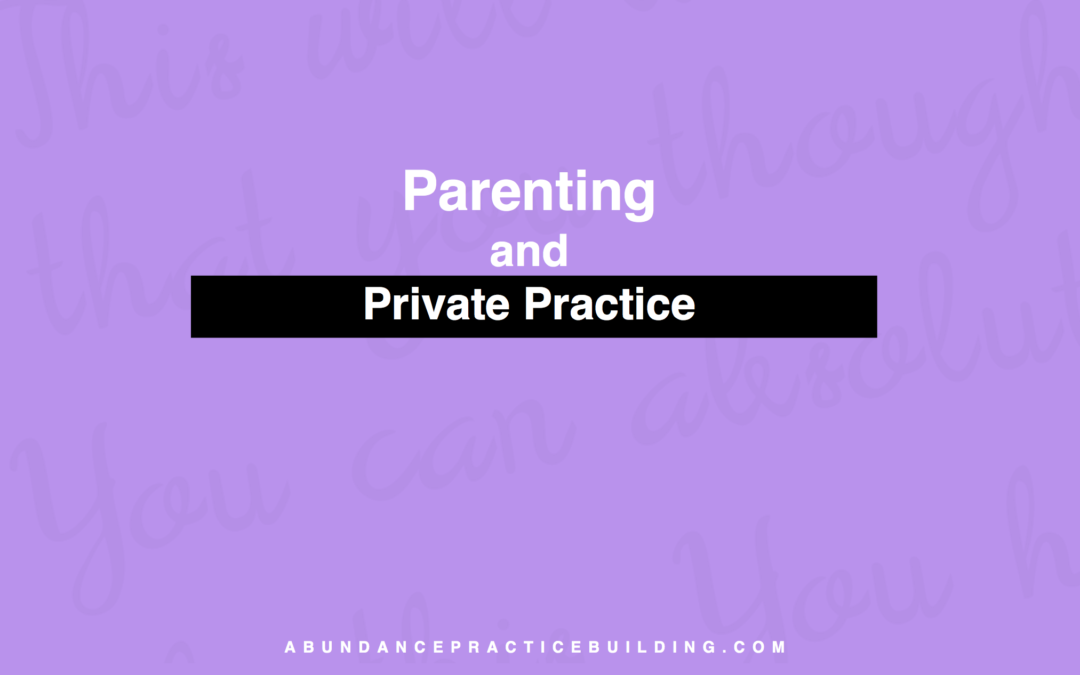 Parenting and Private Practice