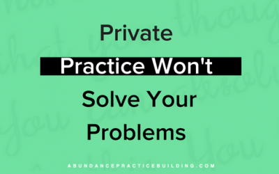 Private Practice Won't Solve Your Problems
