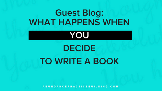 Guest Blog: What Happens When You Decide To Write a Book