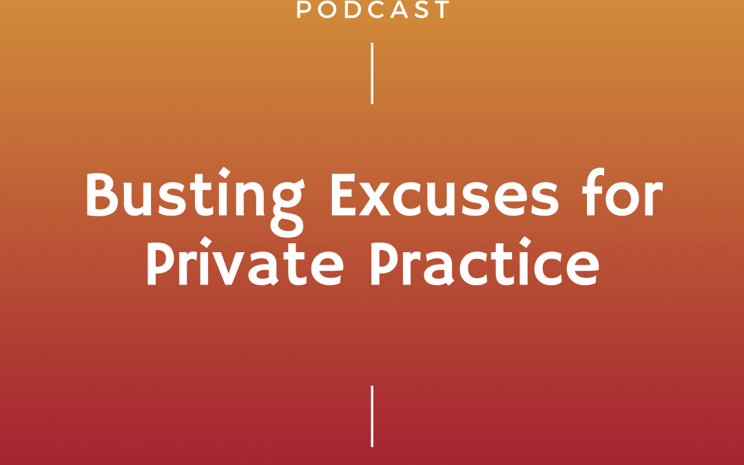 Episode # 229: Busting Excuses for Private Practice
