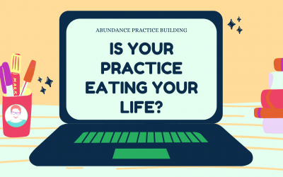 Is Your Practice Eating Your Life?
