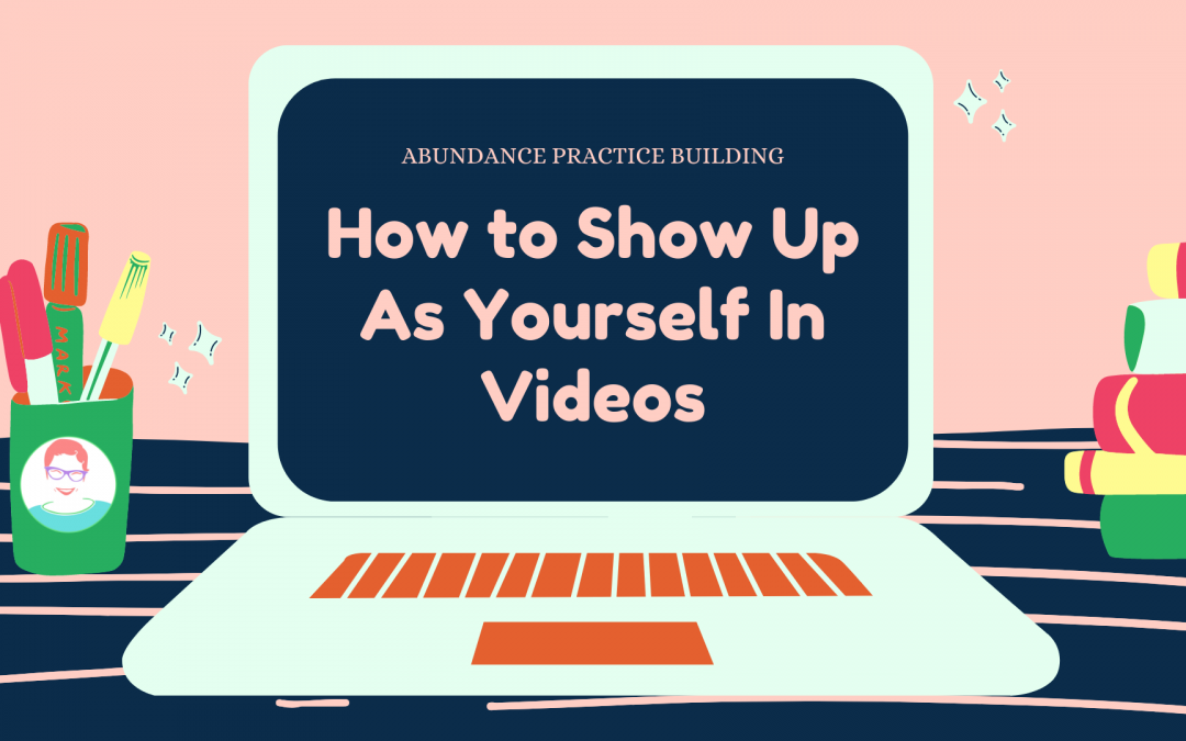 How to Show Up As Yourself In Videos