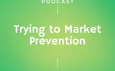 Episode # 235: Trying to Market Prevention