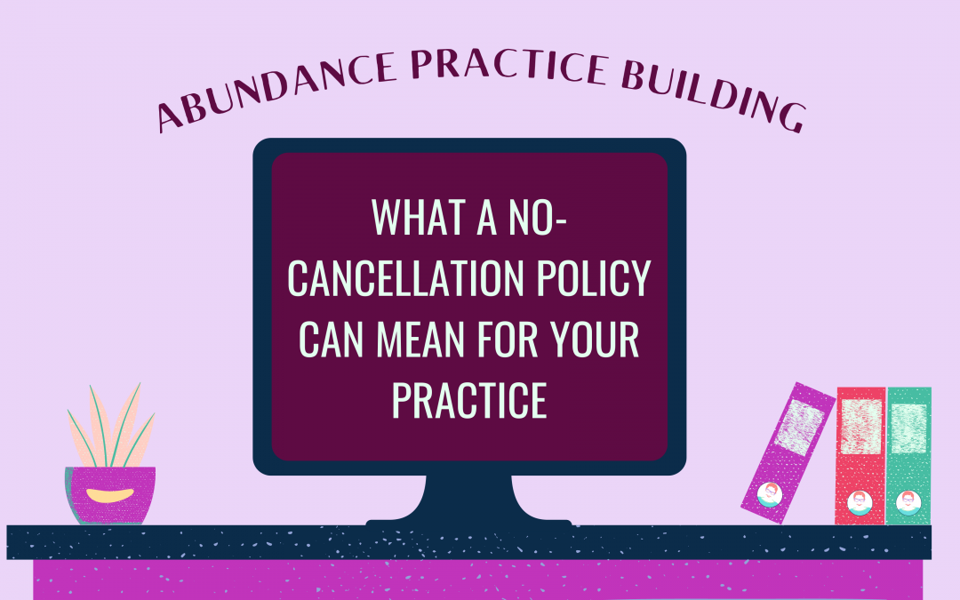 What a No-Cancellation Policy Can Mean for Your Practice