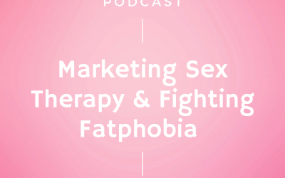 Episode #240: Marketing Sex Therapy & Fighting Fatphobia