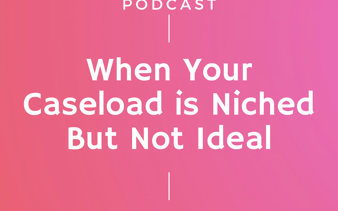Episode 247: When Your Caseload is Niched But Not Ideal with Sarah