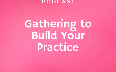 Episode #244: Gathering to Build Your Practice