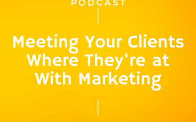 Episode 253: Meeting Your Clients Where They're at With Marketing