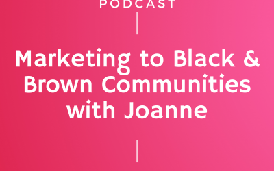 Episode #251: Marketing to Black & Brown Communities with Joanne