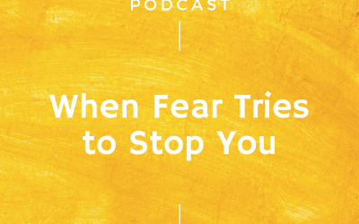 Episode #259: When Fear Tries to Stop You