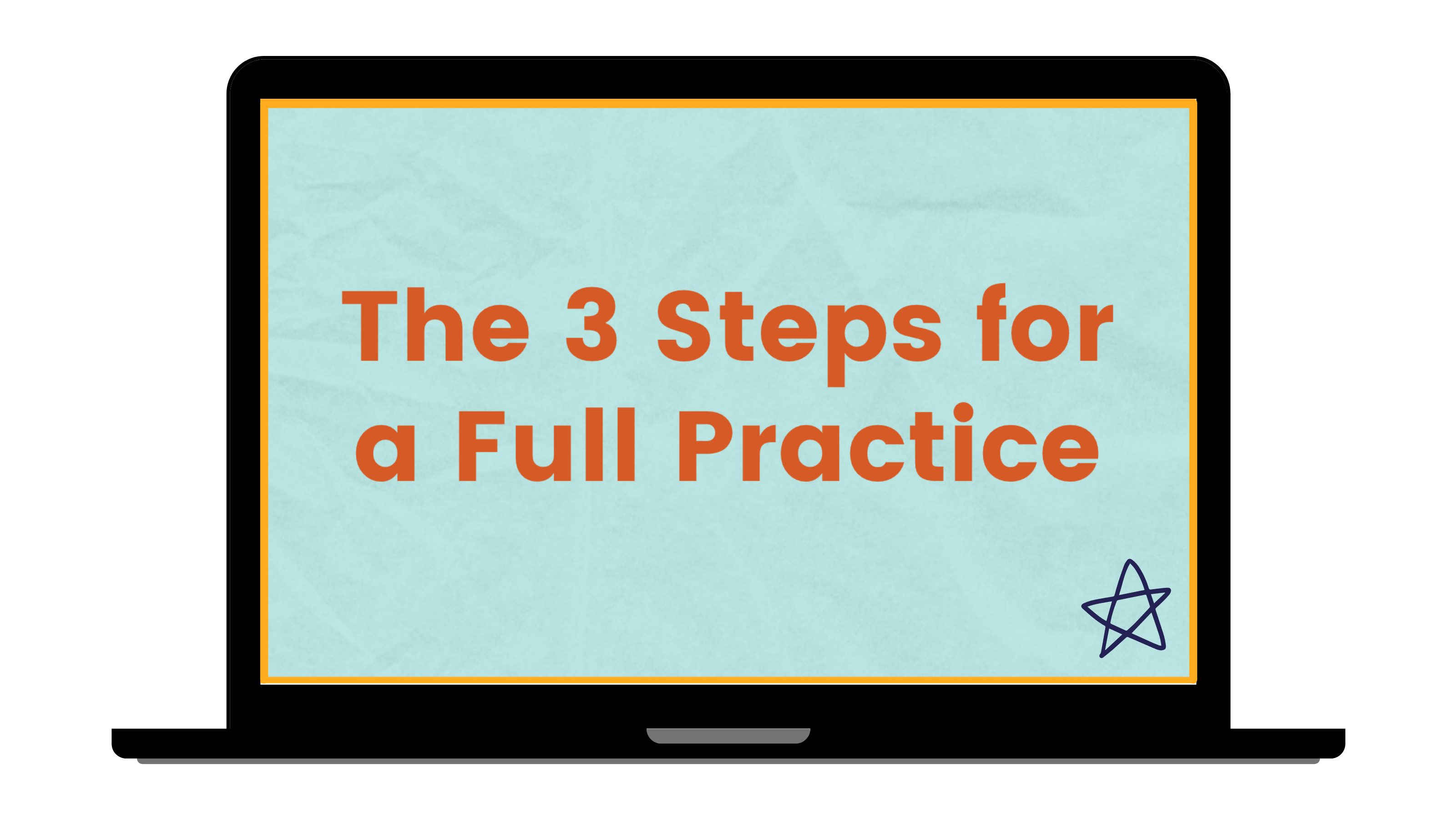 The 3 Steps to a Full Practice
